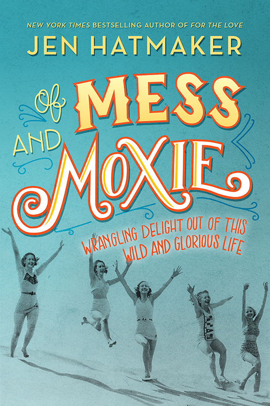 """Of Mess and Moxie"" by Jen Hatmaker. Image courtesy of Thomas Nelson"