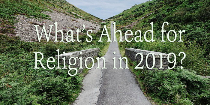 What's Coming for Religion in 2019? Here's What the Experts