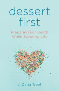 """Dessert First: Preparing for Death While Savoring Life"""